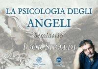 SEMINARIO - LA PSICOLOGIA DEGLI ANGELI DI IGOR SIBALDI (VIDEOCORSO DIGITALE) di Igor Sibaldi