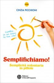 SEMPLIFICHIAMO! Semplicità volontaria in pillole di Cinzia Picchioni