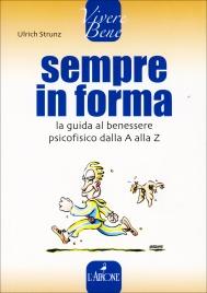SEMPRE IN FORMA La guida al benessere psicofisico dalla A alla Z di Ulrich Strunz