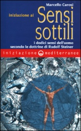 INIZIAZIONE AI SENSI SOTTILI I dodici sensi dell'uomo secondo le dottrine di Rudolf Steiner di Marcello Carosi
