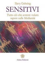 SENSITIVI (EBOOK) Tutto ciò che avreste voluto sapere sulla Medianità di Slavy Gehring
