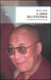 IL SENSO DELL'ESISTENZA Introduzione di Richard Gere di Dalai Lama