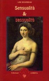 SENSUALITà E SESSUALITà di Lise Bourbeau