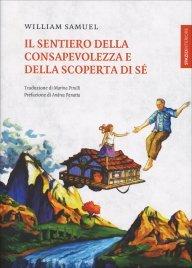 IL SENTIERO DELLA CONSAPEVOLEZZA E DELLA SCOPERTA DI Sé di William Samuel