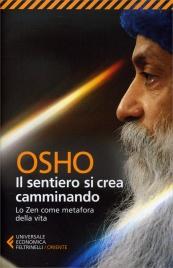 IL SENTIERO SI CREA CAMMINANDO Lo zen come metafora della vita di Osho