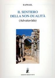 IL SENTIERO DELLA NON-DUALITà Advaitavada di Raphael