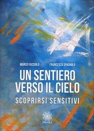 UN SENTIERO VERSO IL CIELO Scoprirsi sensitivi di Marco Facciolo, Francesco Spagnolo