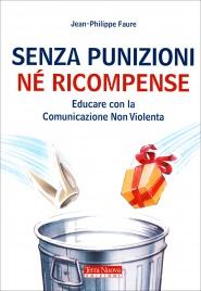 SENZA PUNIZIONI Né RICOMPENSE Educare con la Comunicazione Non Violenta di Jean-Philippe Faure