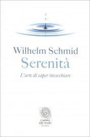 SERENITà: L'ARTE DI SAPER INVECCHIARE di Wilhelm Schmid
