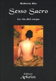 SESSO SACRO La via del corpo di Roberta Rio