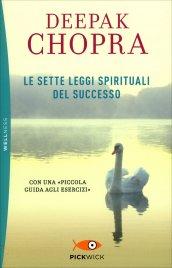 LE SETTE LEGGI SPIRITUALI DEL SUCCESSO Con una piccola guida agli esercizi di Deepak Chopra