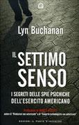 IL SETTIMO SENSO I segreti delle spie psichiche dell'esercito americano di Lyn Buchanan