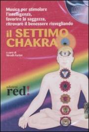 IL SETTIMO CHAKRA Musica per stimolare l'intuizione, la creatività, aumentare l'energia e ritrovare il giusto equilibrio di Nirodh Fortini
