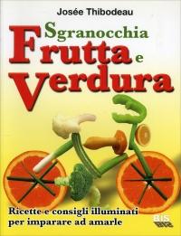 FANTASIE DI FRUTTA E VERDURA Guida illustrata e pratica con ricette vegetariane.. e non solo! di Josée Thibodeau