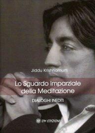 LO SGUARDO IMPARZIALE DELLA MEDITAZIONE Dialoghi inediti di Jiddu Krishnamurti