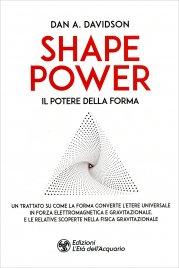 SHAPE POWER Un trattato su come la Forma converte l'Etere Universale in Forza Elettromagnetica e Gravitazionale, e le Relative Scoperte nella Fisica Gravitazionale di Dan A. Davidson