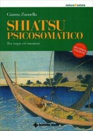 SHIATSU PSICOSOMATICO Tra corpo ed emozioni - 2° edizione di Gianna Zannella