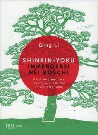 SHINRIN-YOKU - IMMERGERSI NEI BOSCHI Il metodo giapponese per coltivare la felicità e vivere più a lungo di Qing Li