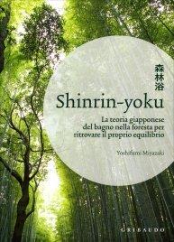 SHINRIN YOKU La teoria giapponese del bagno nella foresta per ritrovare il proprio equilibrio di Yoshifumi Miyazaki