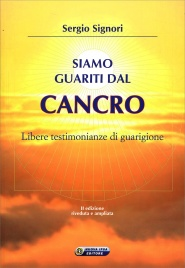 SIAMO GUARITI DAL CANCRO Libere testimonianze di guarigione di Sergio Signori