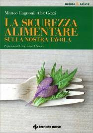 LA SICUREZZA ALIMENTARE SULLA NOSTRA TAVOLA di Matteo Cagnoni, Alex Gezzi
