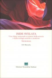 ISIDE SVELATA - LA TEOLOGIA Chiave dei Misteri antichi e moderni della Scienza e della Teologia di Helena Petrovna Blavatsky