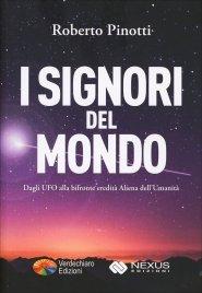 I SIGNORI DEL MONDO Dagli UFO alla bifronte eredità aliena dell'umanità di Roberto Pinotti