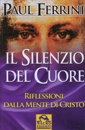 IL SILENZIO DEL CUORE - RIFLESSIONI DALLA MENTE DI CRISTO (VECCHIA EDIZIONE) di Paul Ferrini