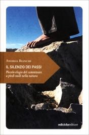 IL SILENZIO DEI PASSI Piccolo elogio del camminare a piedi nudi nella natura di Andrea Bianchi
