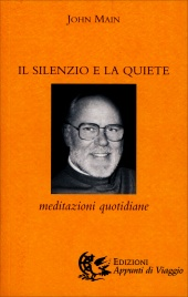 IL SILENZIO E LA QUIETE Meditazioni Quotidiane di John Main