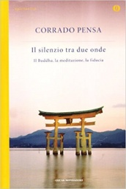 IL SILENZIO TRA DUE ONDE Il Buddha, la meditazione, la fiducia di Corrado Pensa