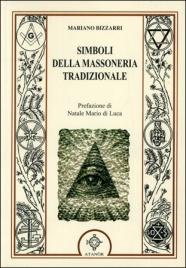 SIMBOLI DELLA MASSONERIA TRADIZIONALE di Mariano Bizzarri