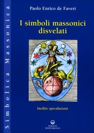 I SIMBOLI MASSONICI DISVELATI Inedite speculazioni di Paolo Enrico De Faveri