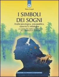 I SIMBOLI DEI SOGNI Analisi psicologica, psicoanalitica, esoterica e mitologica di Marie Coupal