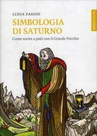 SIMBOLOGIA DI SATURNO Come venire a patti con il Grande Vecchio di Lidia Fassio