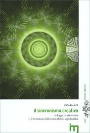 IL SINCRONISMO CREATIVO La legge di attrazione e il fenomeno delle coincidenze significative di Luca Falace