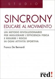 SINCRONY - EDUCARE AL MOVIMENTO Un metodo rivoluzionario per migliorare l'efficienza fisica e ridurre i rischi in ogni attività sportiva di Franco De Bernardi