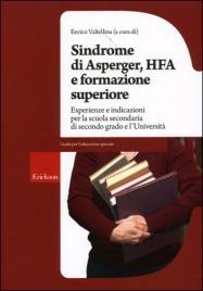 SINDROME DI ASPERGER, HFA E FORMAZIONE SUPERIORE Esperienze e indicazioni per la scuola secondaria di secondo grado e l'università di Enrico Valtellina