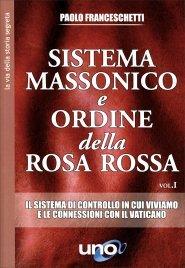 SISTEMA MASSONICO E ORDINE DELLA ROSA ROSSA - VOL. 1 Il sistema di controllo in cui viviamo e le connessioni con il Vaticano di Paolo Franceschetti