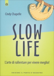 SLOW LIFE L'arte di rallentare per vivere meglio! di Cindy Chapelle