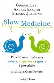 SLOW MEDICINE Perchè una medicina sobria, rispettosa e giusta è possibile di Giorgio Bert, Andrea Gardini, Silvana Quadrino
