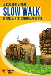 SLOW WALK - IL MANUALE DEL CAMMINARE LENTO di Alessandro Vergari