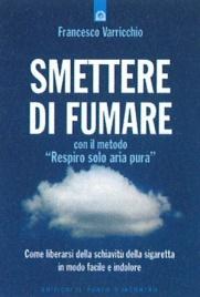 SMETTERE DI FUMARE CON IL METODO RESAP Liberarsi dalla schiavitù della sigaretta in modo facile e indolore di Francesco Varricchio