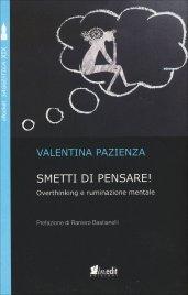SMETTI DI PENSARE! Overthinking e ruminazione mentale di Valentina Pazienza