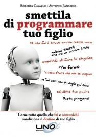 SMETTILA DI PROGRAMMARE TUO FIGLIO (EBOOK) Come tutto quello che fai e comunichi condiziona il destino di tuo figlio di Roberta Cavallo
