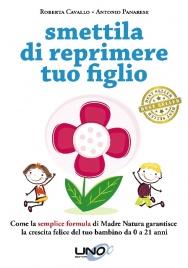 SMETTILA DI REPRIMERE TUO FIGLIO (EBOOK) Come la semplice formula di madre natura garantisce la crescita felice del tuo bambino da 0 a 21 anni di Roberta Cavallo