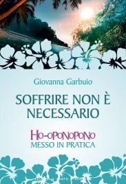 SOFFRIRE NON è NECESSARIO (EBOOK) Ho-oponopono messo in pratica di Giovanna Garbuio