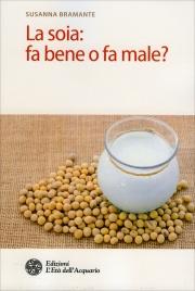 LA SOIA: FA BENE O MALE? di Susanna Bramante