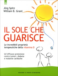 IL SOLE CHE GUARISCE Le incredibili proprietà terapeutiche della Vitamina D di Jorg Spitz, William B. Grant