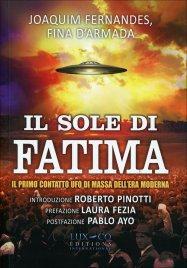 IL SOLE DI FATIMA Il primo contatto Ufo di massa dell'era moderna di Joaquim Fernandes, Fina D'Armada